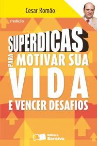 SUPERDICAS PARA MOTIVAR SUA VIDA E VENCER DESAFIOS