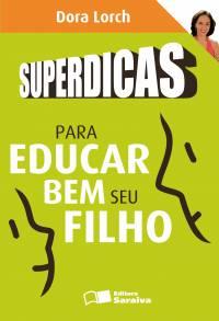 SUPERDICAS PARA EDUCAR BEM SEU FILHO