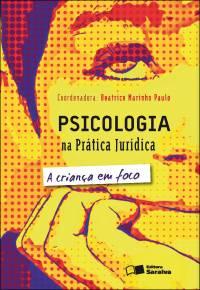 PSICOLOGIA NA PRÁTICA JURÍDICA - A CRIANÇA EM FOCO