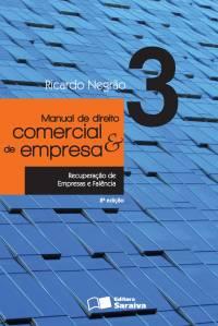 MANUAL DE DIREITO COMERCIAL E DE EMPRESA - V. 3 - RECUPERAÇÃO DE EMPRESAS E FALÊNCIA
