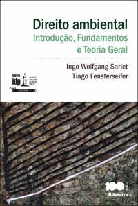 Série IDP - Linha Doutrina - Direito ambiental: Introdução, Fundamentos e Teoria Geral