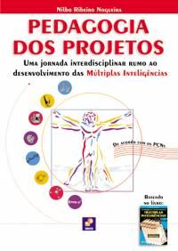 PEDAGOGIA DOS PROJETOS - UMA JORNADA INTERDISCIPLINAR RUMO AO DESENVOLVIMENTO DAS MÚLTIPLAS INTELIGÊNCIAS