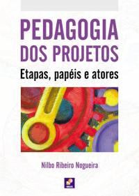 PEDAGOGIA DOS PROJETOS - ETAPAS, PAPÉIS E ATORES