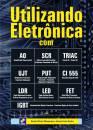 UTILIZANDO ELETRÔNICA COM AO, SCR,TRIAC, UJT, PUT, C.I 555, LDR, LED, IGBT E FET DE POTÊNCIA