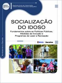 SOCIALIZAÇÃO DO IDOSO - FUNDAMENTOS SOBRE AS POLÍTICAS PÚBLICAS, MEDIDAS DE INCLUSÃO E PROGRAMAS DE LAZER E RECREAÇÃO