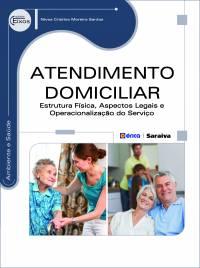 ATENDIMENTO DOMICILIAR - ESTRUTURA FÍSICA, ASPECTOS LEGAIS E OPERACIONALIZAÇÃO DO SERVIÇO