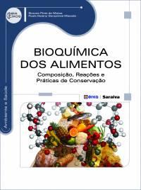 BIOQUÍMICA DOS ALIMENTOS - COMPOSIÇÃO, REAÇÕES E PRÁTICAS DE CONSERVAÇÃO