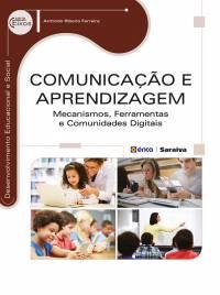 COMUNICAÇÃO E APRENDIZAGEM - MECANISMOS, FERRAMENTAS E COMUNIDADES DIGITAIS
