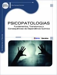 PSICOPATOLOGIAS - FUNDAMENTOS, TRANSTORNOS E CONSEQUÊNCIAS DA DEPENDÊNCIA QUÍMICA