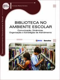 BIBLIOTECA NO AMBIENTE ESCOLAR - COMUNICAÇÃO, DINÂMICAS, ORGANIZAÇÃO E ESTRATÉGIAS DE ATENDIMENTO