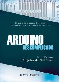ARDUINO DESCOMPLICADO - COMO ELABORAR PROJETOS DE ELETRÔNICA